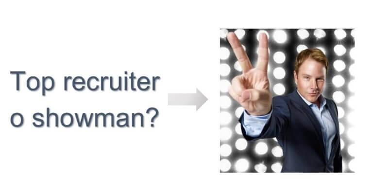 Recruiter o showman?