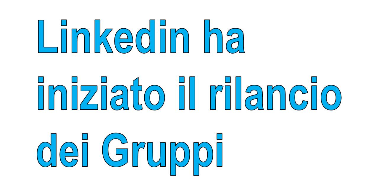 Linkedin ha iniziato il rilancio dei gruppi